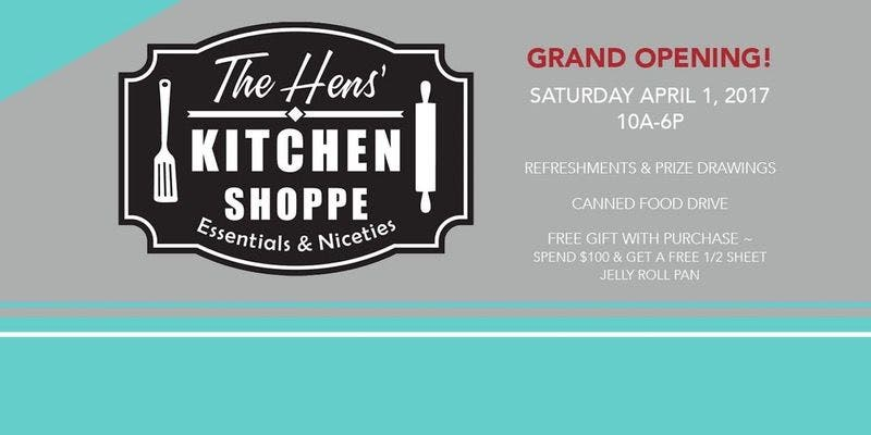 Apr 1 | Grand Opening   The Hensu0027 Kitchen Shoppe: Claremont ...