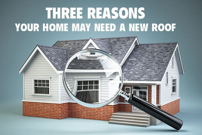 Three Reasons Your Home May Need A New Roof Or Roof Repair