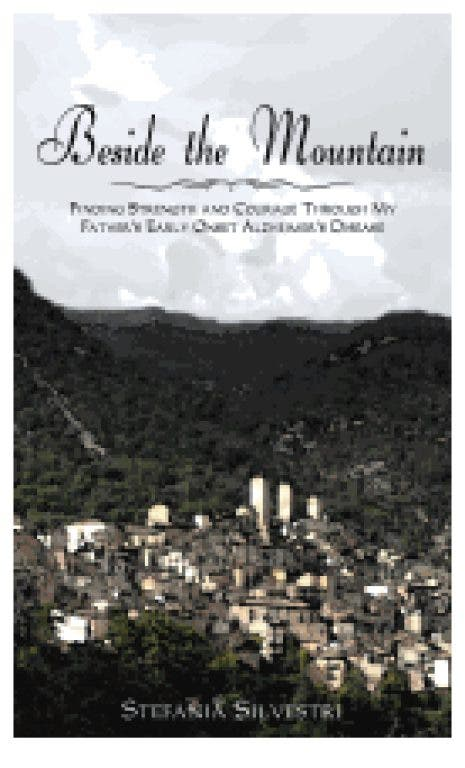 Beside the Mountain: Finding Strength and Courage Through My Fathers Early Onset Alzheimers Disease