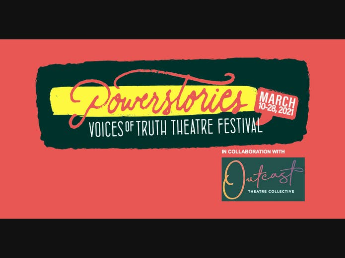 Powerstories Theatre, in collaboration with Outcast Theatre Collective is seeking submissions for its 2021 Voices of Truth Theatre Festival.