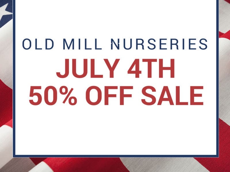 Old Mill Nurseries July 4th 50 Off