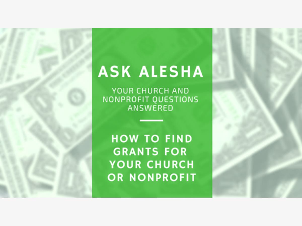 Ask Alesha: How to Find Grants for Your Church or Nonprofit