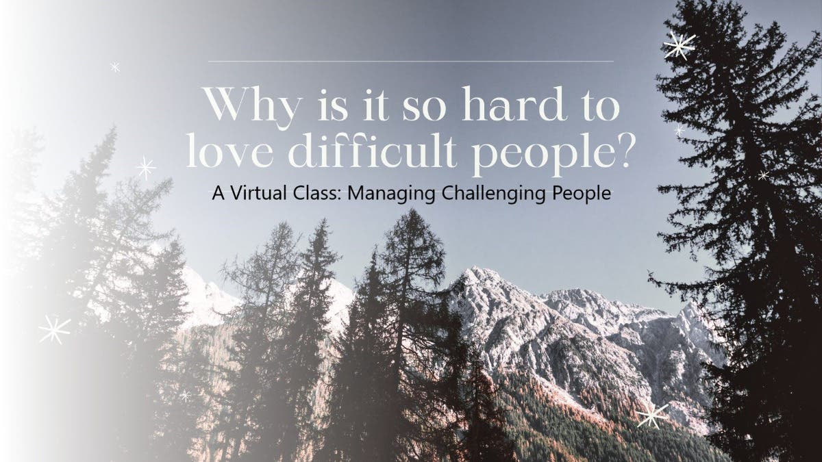 Local Event: Virtual Class: Loving Difficult People