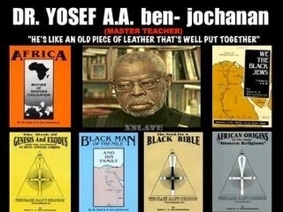 Dr. Yosef Alfredo Antonio Ben-Jochannan was an Afrikan centered Egyptologist and historian. He used scholarship to prove Afrika's contributions to the World's civilizations and religions. He consistently challenge White supremacy until his death.