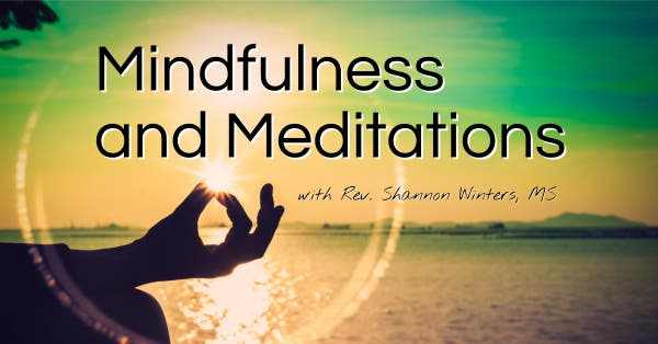 Mindfulness & Meditations with Rev. Shannon Winters