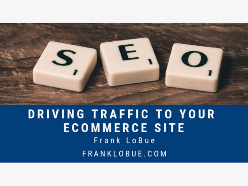Driving Traffic to Your Ecommerce Site - Frank LoBue