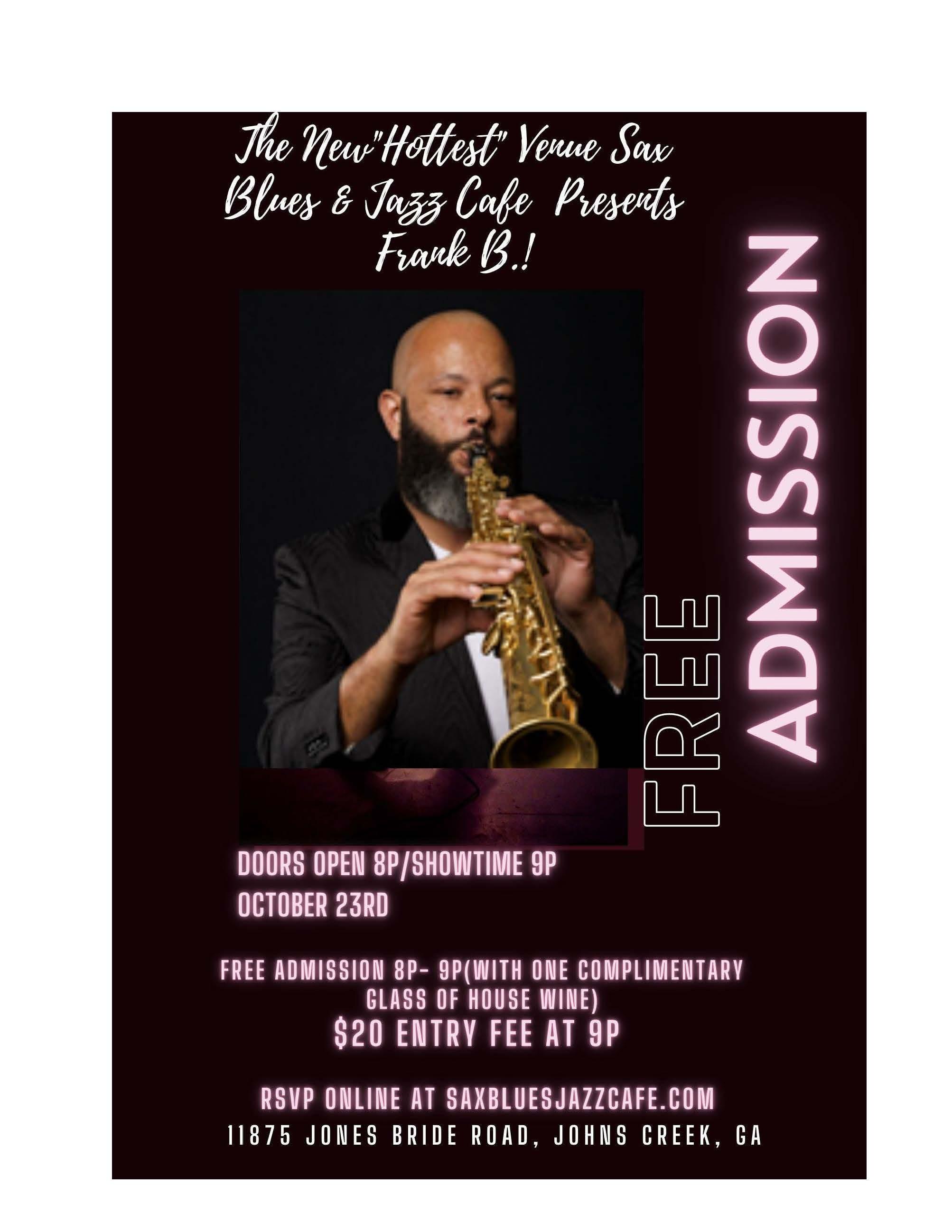 "The New "" HOTTEST"" Venue Sax Blues & Jazz Cafe' Presents Frank B!"